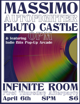 First Thursday After Party! Infinite Room presents: Massimo, Autofighter, Pluto Castle, OPM