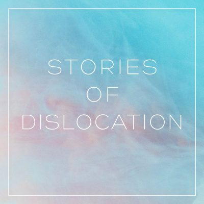 Stories of Dislocation