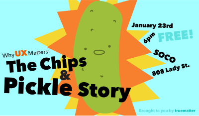 """UX South Carolina - """"Why UX Matters: The Chips & Pickle Story"""""""