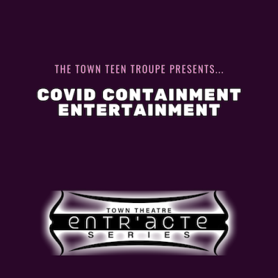 Town Thetare Presents: Covid Containment Entertainment