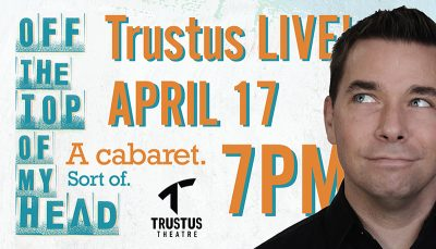 Trustus LIVE: Off The Top of My Head Cabaret