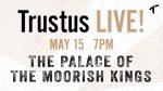 Trustus LIVE: The Palace of the Moorish Kings