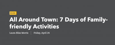 All Around Town: 7 Days of Family-Friendly Activities
