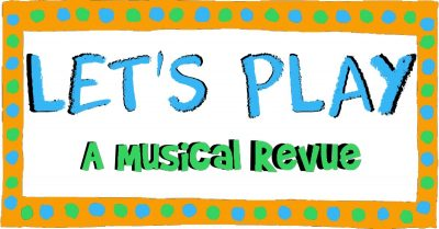 LET'S PLAY: A Musical Revue