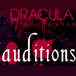Auditions! Dracula:Ballet With A Bite