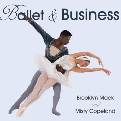 Ballet & Business: With Misty Copleland and Brooklyn Mack