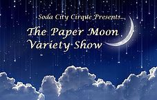 The 2nd Annual Paper Moon Variety Show